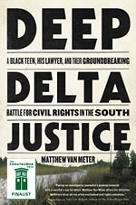 Deep Delta Justice: A Black Teen, His Lawyer, and Their Groundbreaking Battle for Civil Rights in the South by Matthew Van Meter book cover